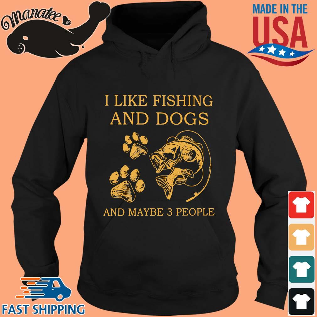 I like fishing and dogs and maybe 3 people s hoodie den