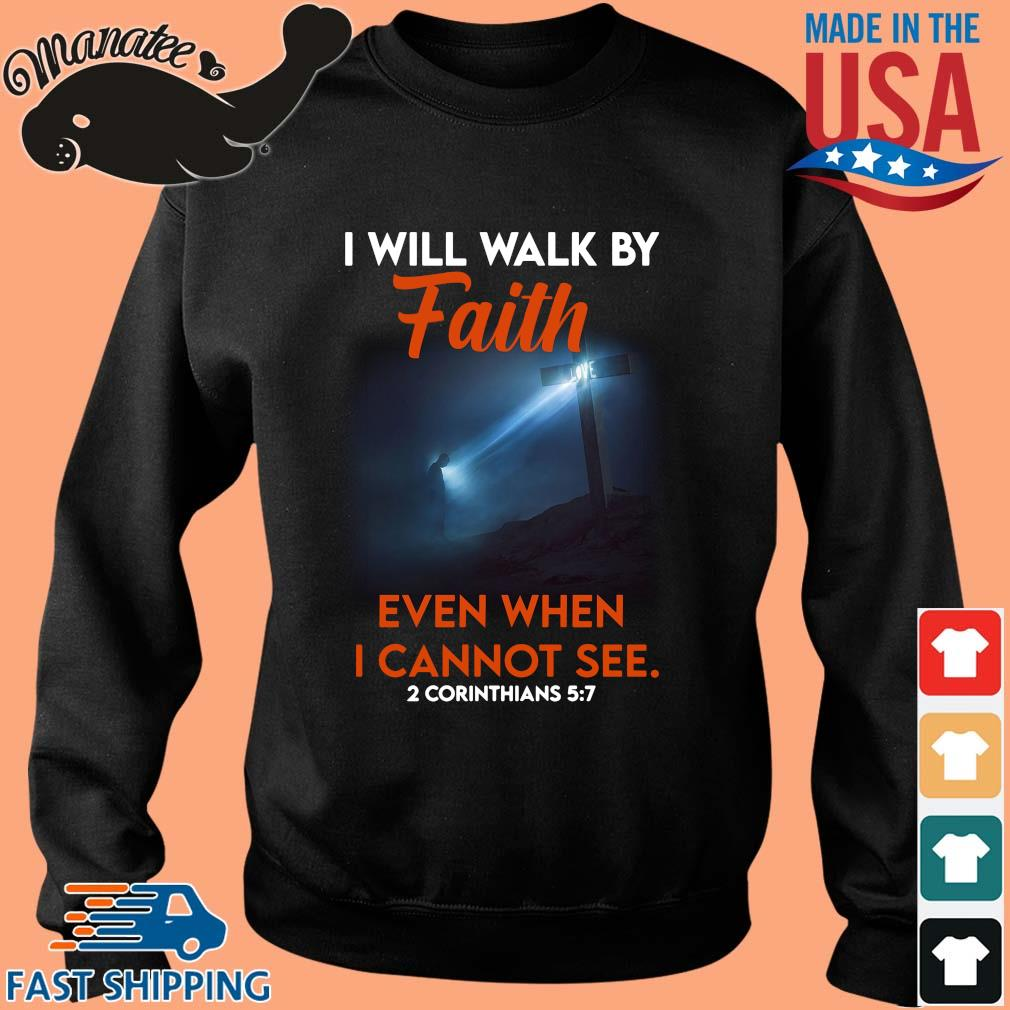 I will walk by faith even when I cannot see 2 corinthians s Sweater den