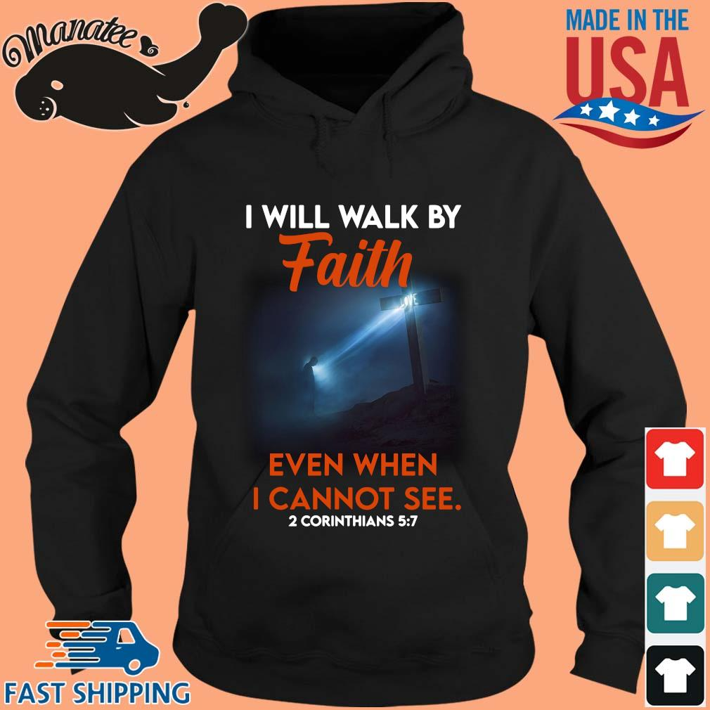 I will walk by faith even when I cannot see 2 corinthians s hoodie den
