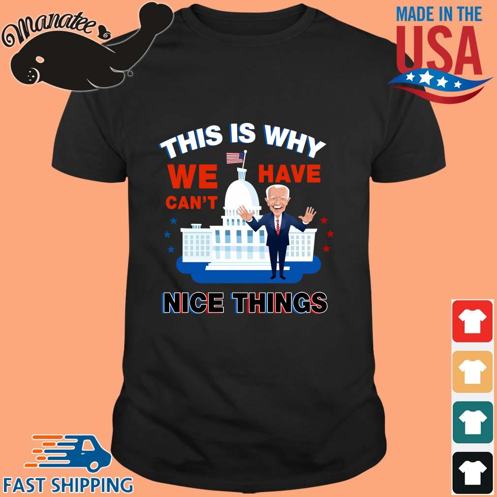 Joe Biden this is why we have can_t nice things shirt