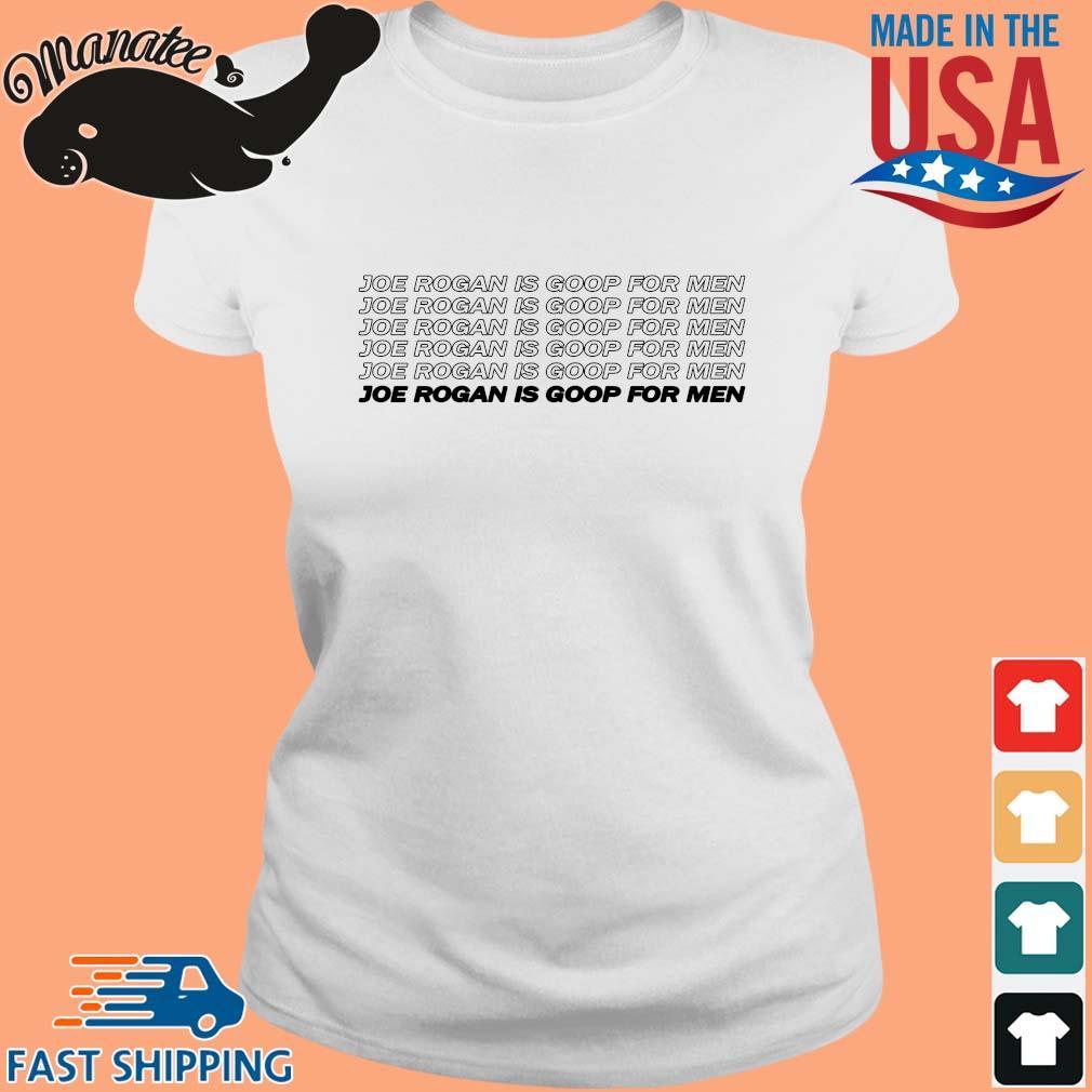 Joe Rogan Is Goop For Men Shirt Ladies trang