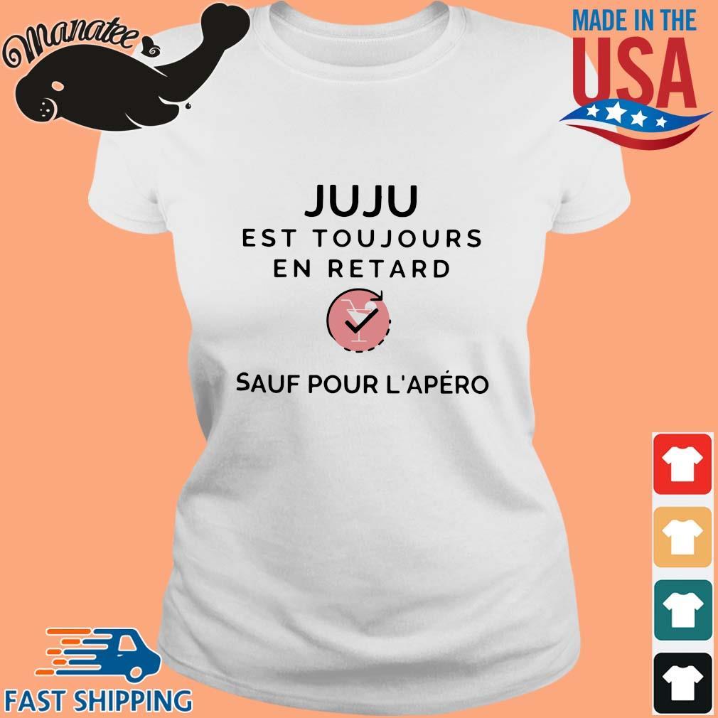 Juju Est Toujours En Retard Sauf Pour L'apero Shirt Ladies trang