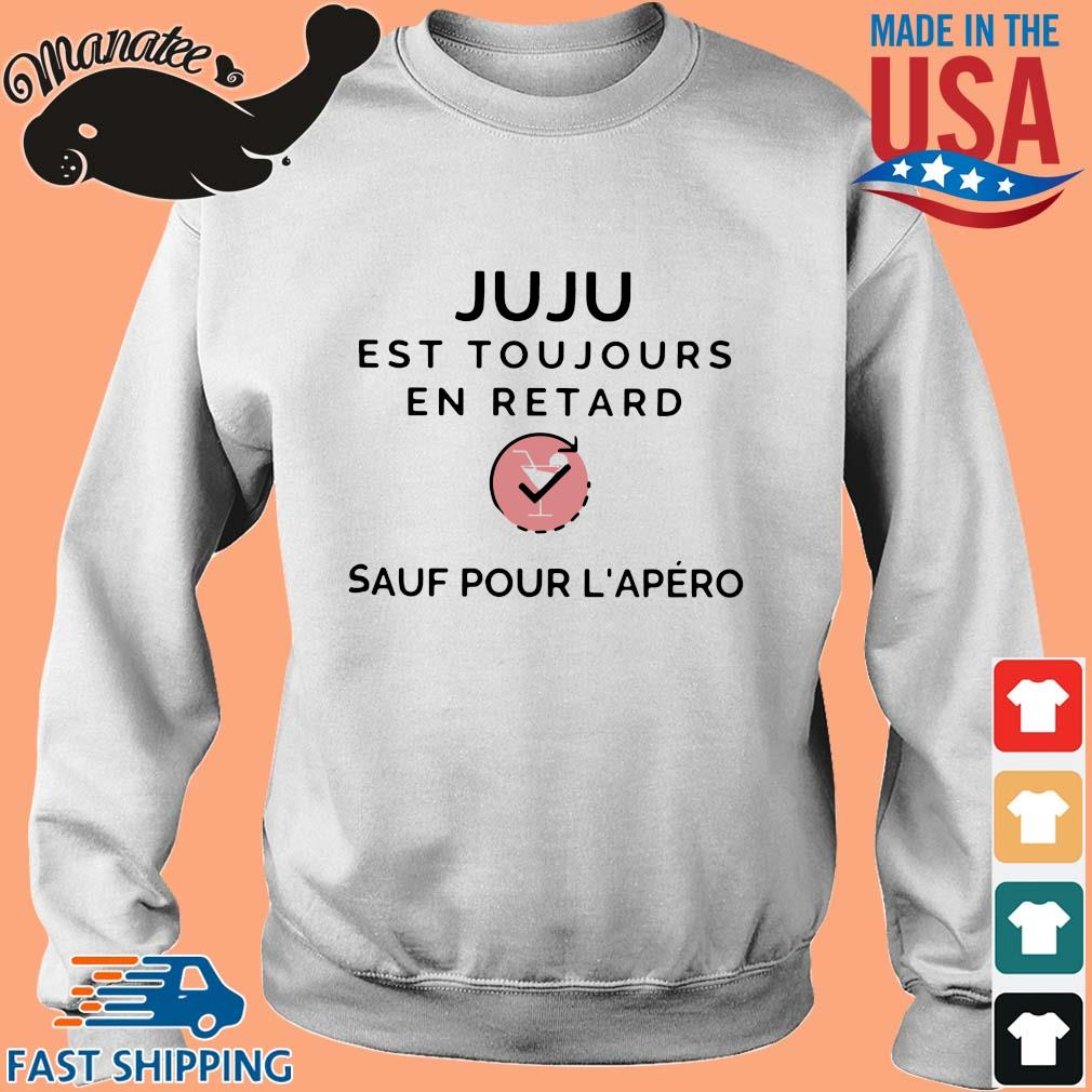Juju Est Toujours En Retard Sauf Pour L'apero Shirt Sweater trang