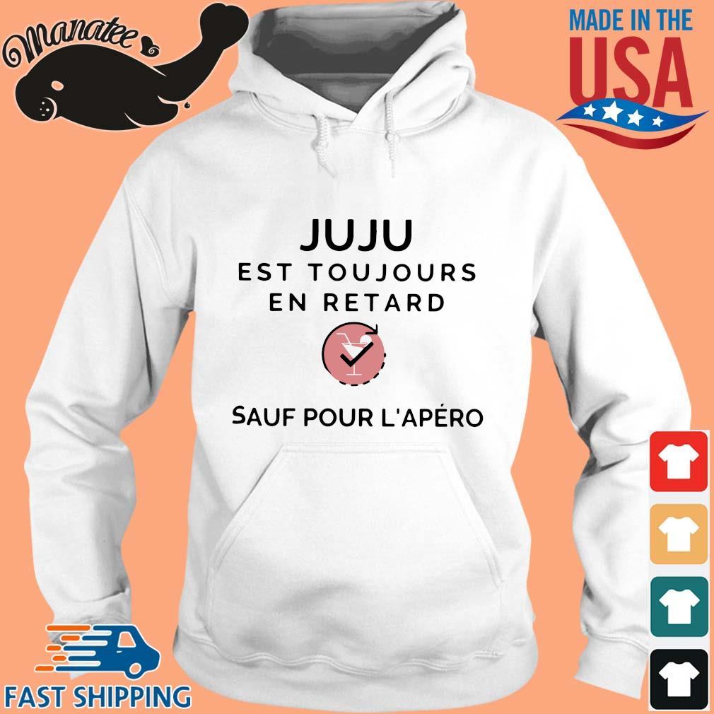 Juju Est Toujours En Retard Sauf Pour L'apero Shirt hoodie trang