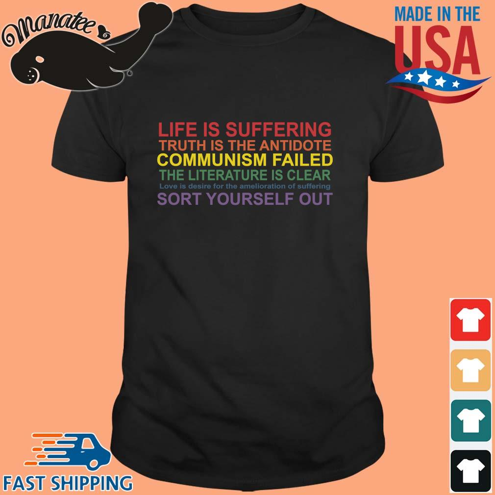 Life is suffering truth is the antidote communism failed the literature is clear love is desire shirt