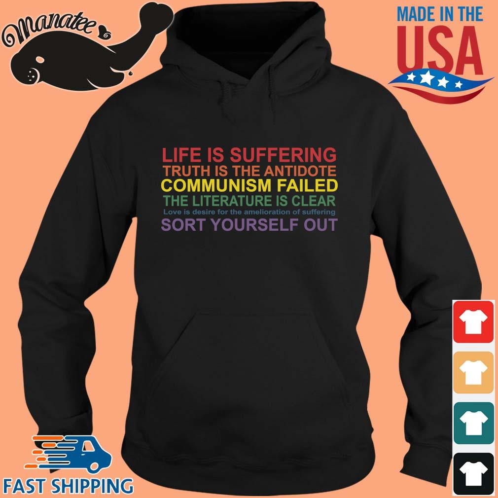 Life is suffering truth is the antidote communism failed the literature is clear love is desire s hoodie den