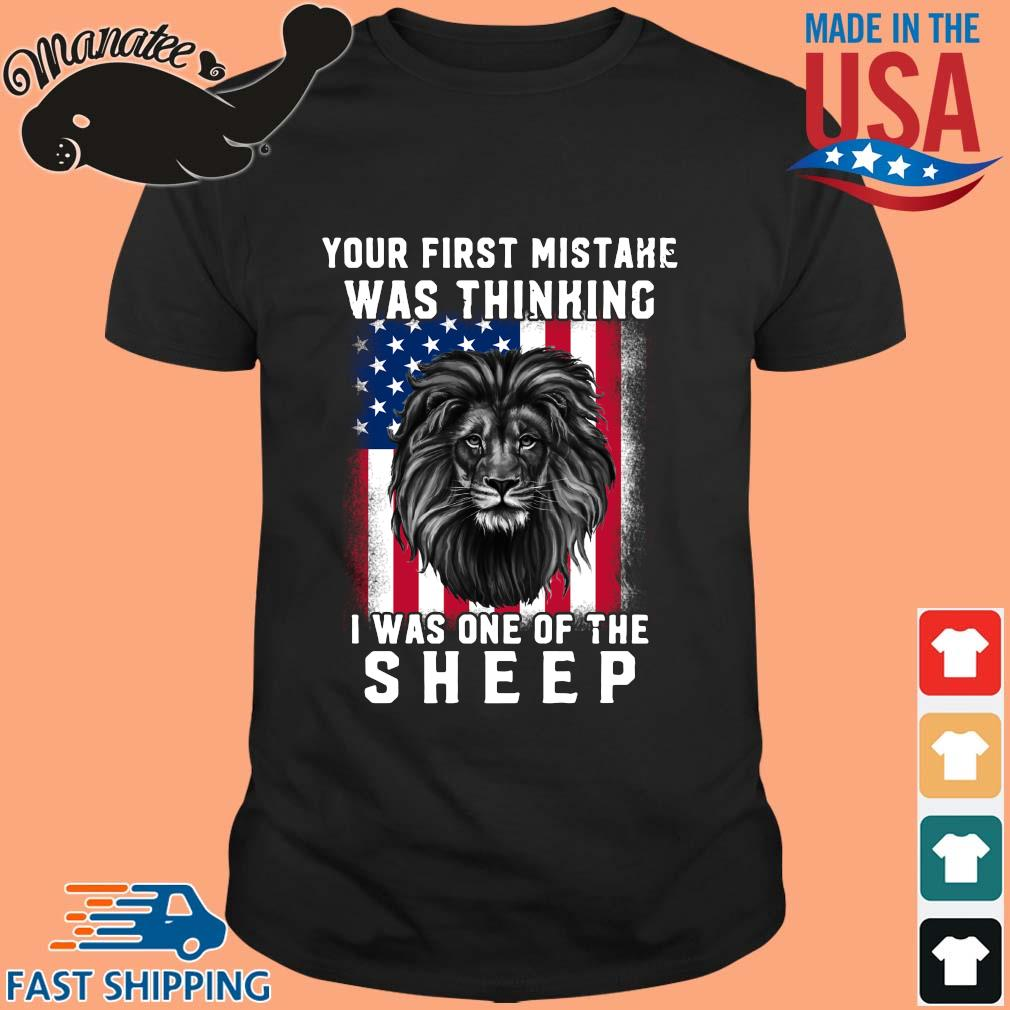 Lion your first mistake was thinking I was one of the sheep American flag shirt