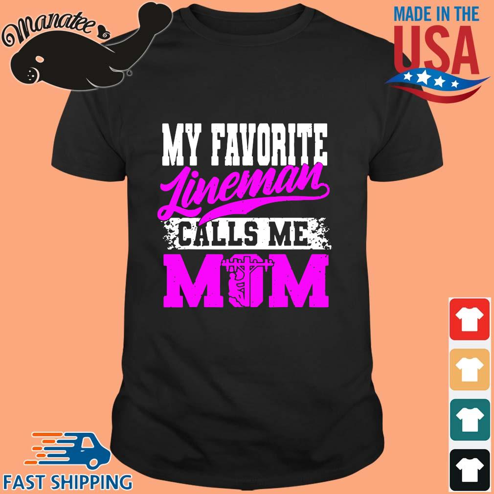 My favorite lineman calls Me mom shirt
