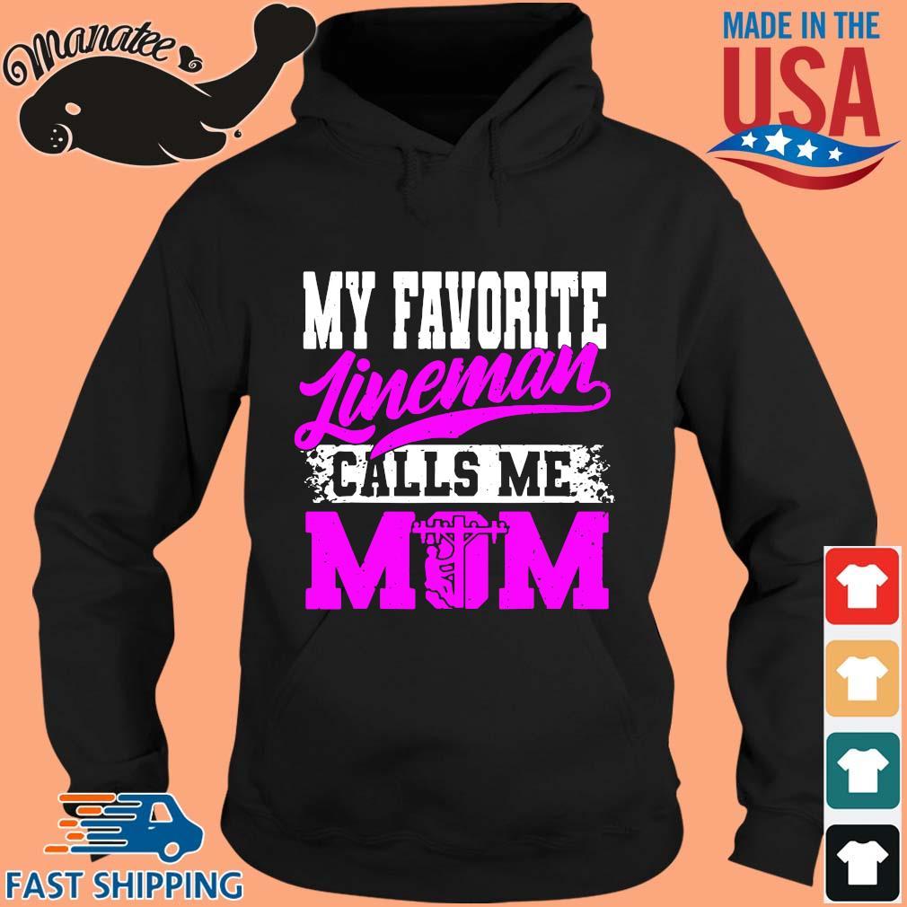 My favorite lineman calls Me mom s hoodie den