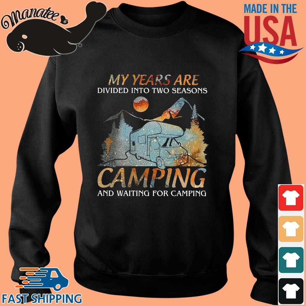 My years are divided into two seasons ampiong and waiting for camping s Sweater den