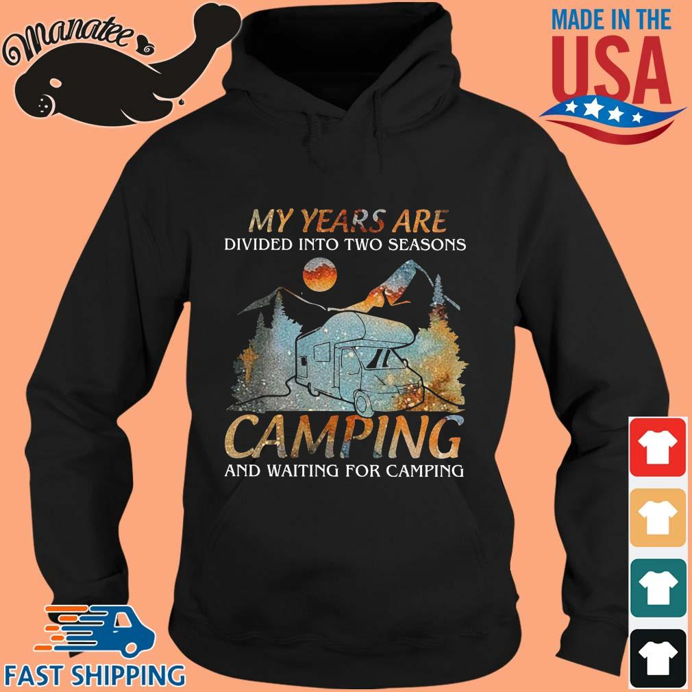 My years are divided into two seasons ampiong and waiting for camping s hoodie den