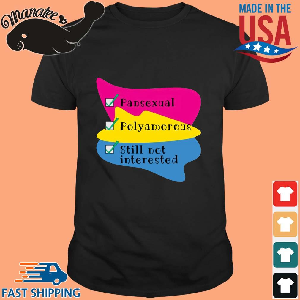 Pansexual Polyamorous Still Not Interested Shirt