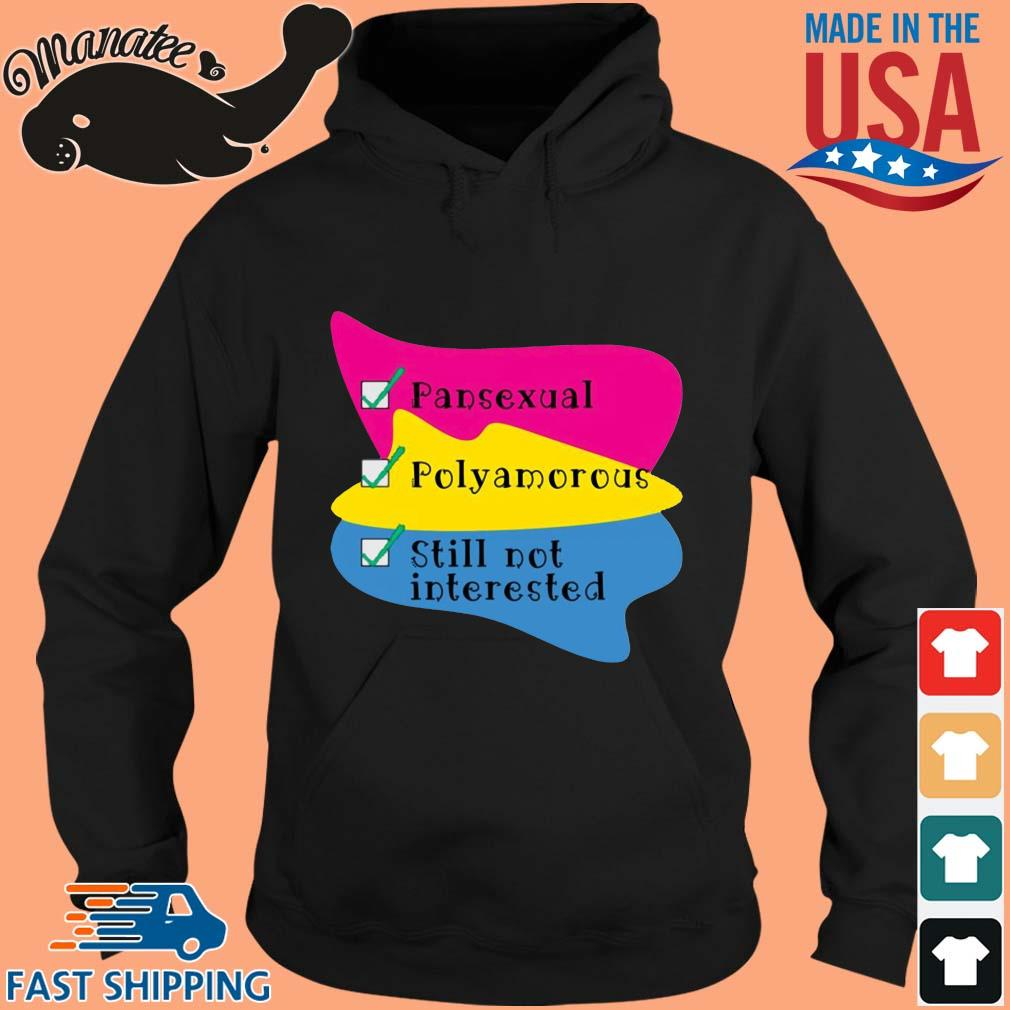 Pansexual Polyamorous Still Not Interested Shirt hoodie den