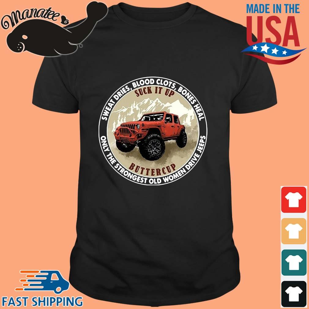 Sweat dries blood clots bones heal only the strongest old women drive jeeps shirt