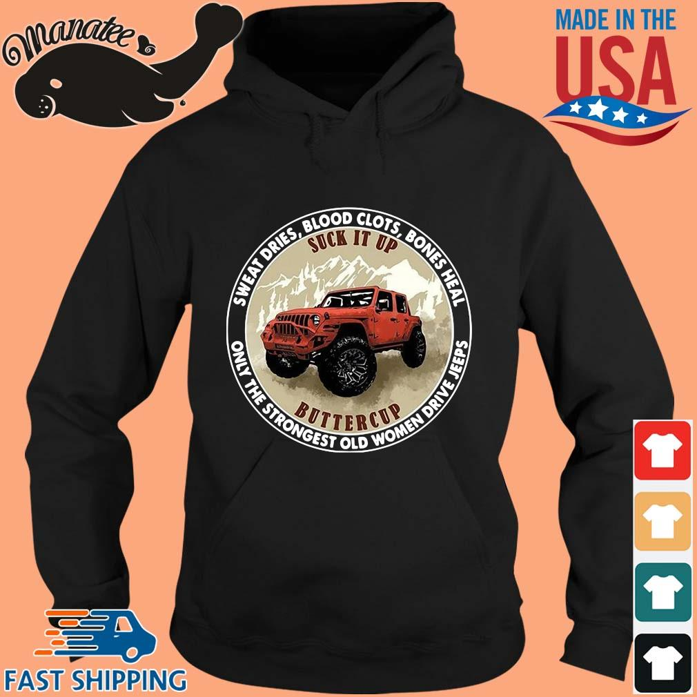 Sweat dries blood clots bones heal only the strongest old women drive jeeps s hoodie den
