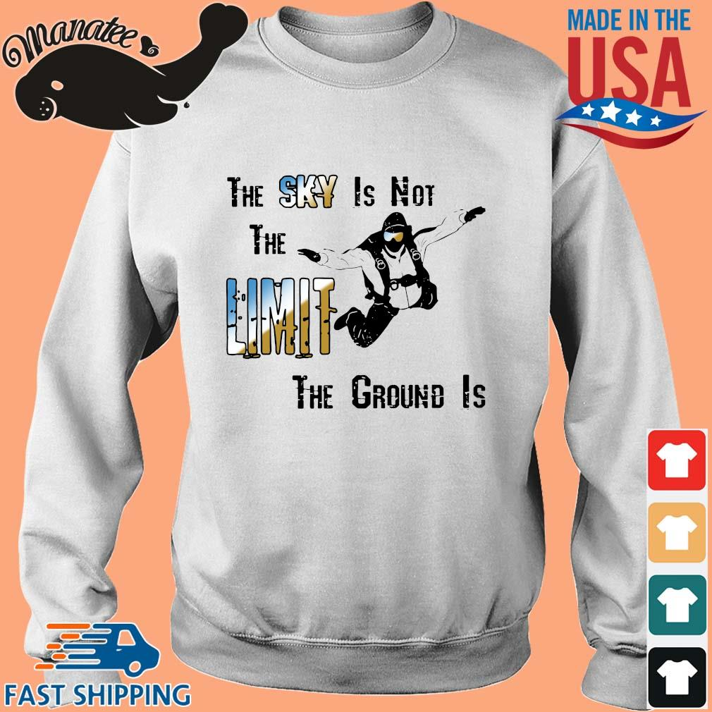 The sky is not the limit the groud is s Sweater trang