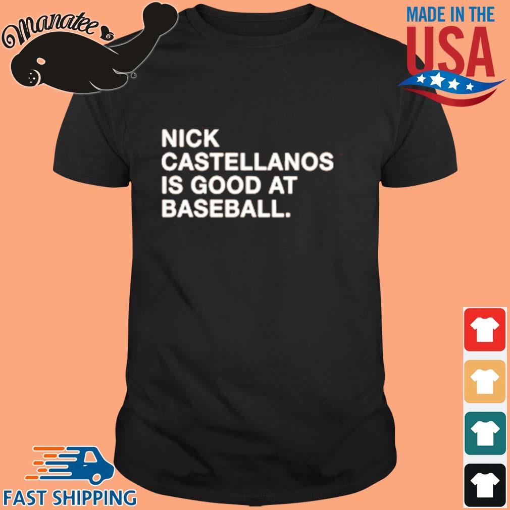 Nick Castellanos Is Good At Baseball 2021 Shirt