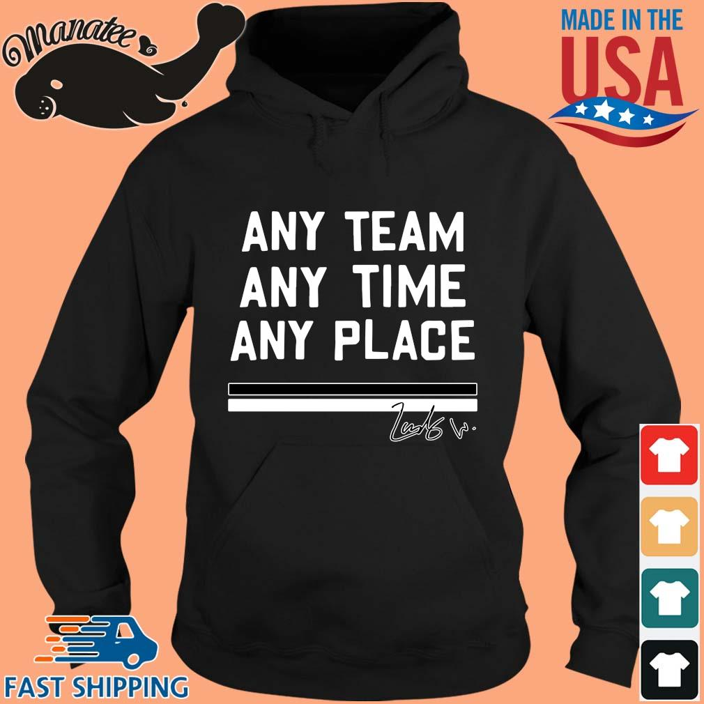 Any team any time any place s hoodie den