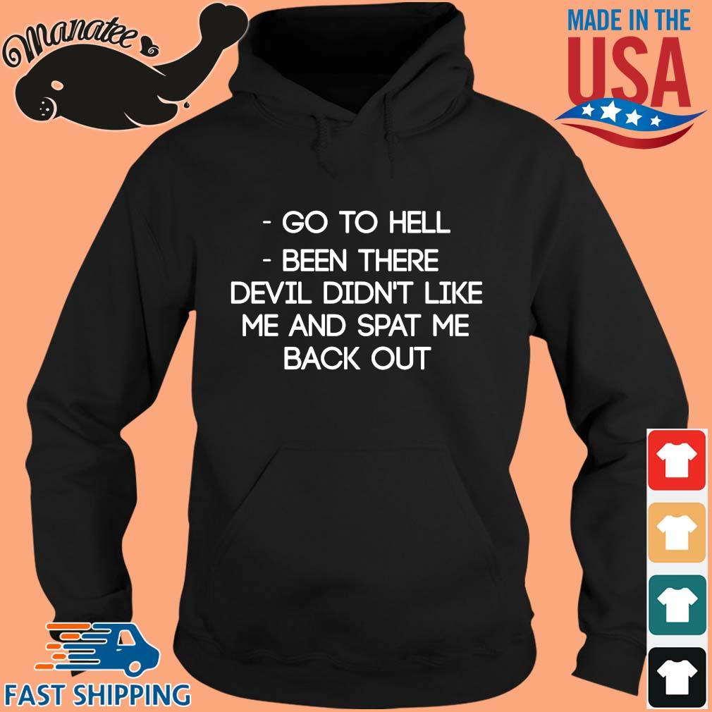 Go to hell been there devil didn't like Me and spat Me back out s hoodie den