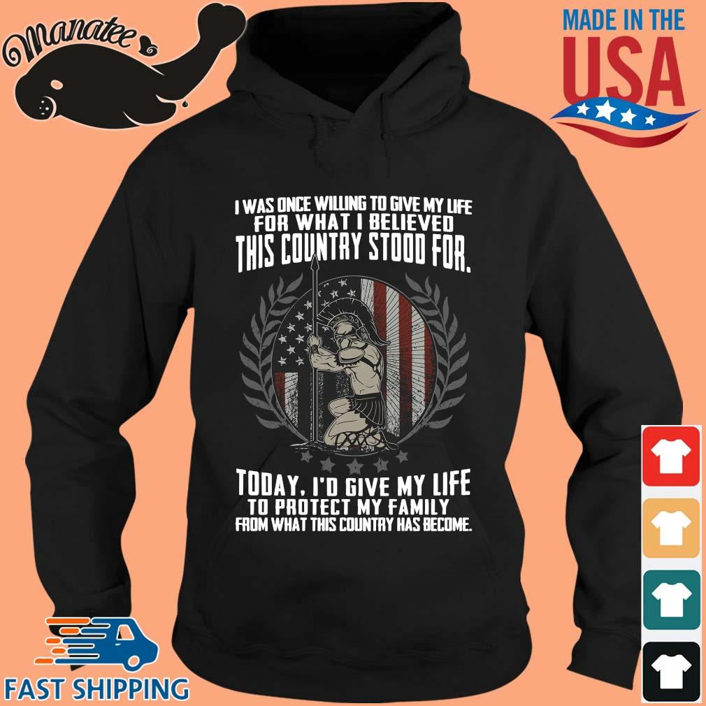 I was once willing to give my life for what I believed this country stood for s hoodie den