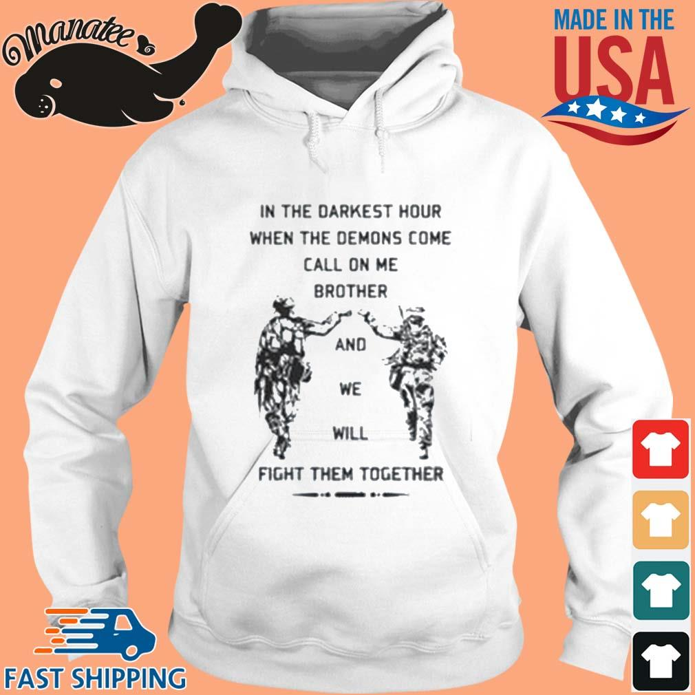 In The Darkest Hour When The Demons Come Call On Me Brother And We Will Fight Them Together Shirt hoodie trang
