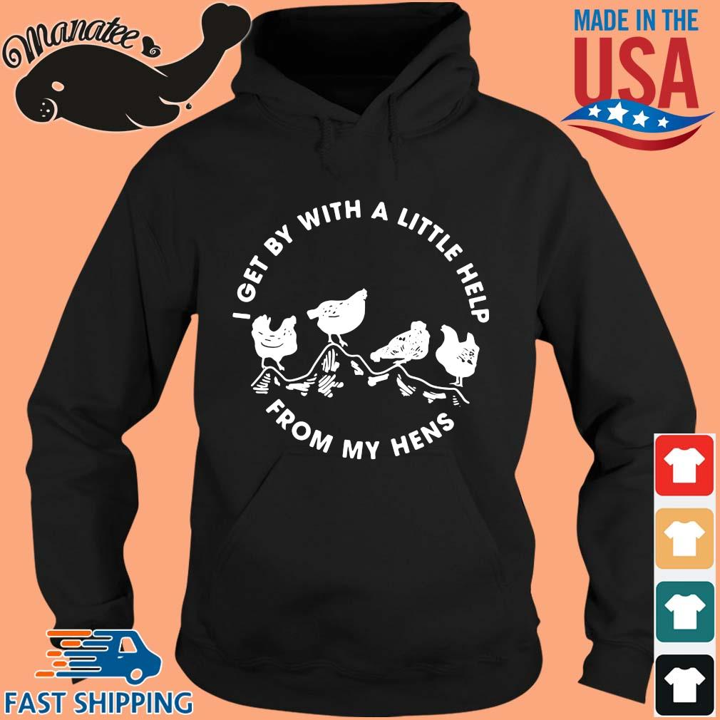I get by with a little help from my hens s hoodie den