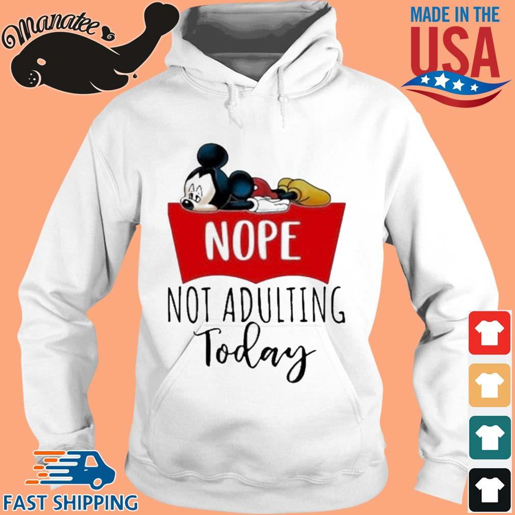 Mickey Mouse Nope Not Adulting Today Shirt hoodie trang