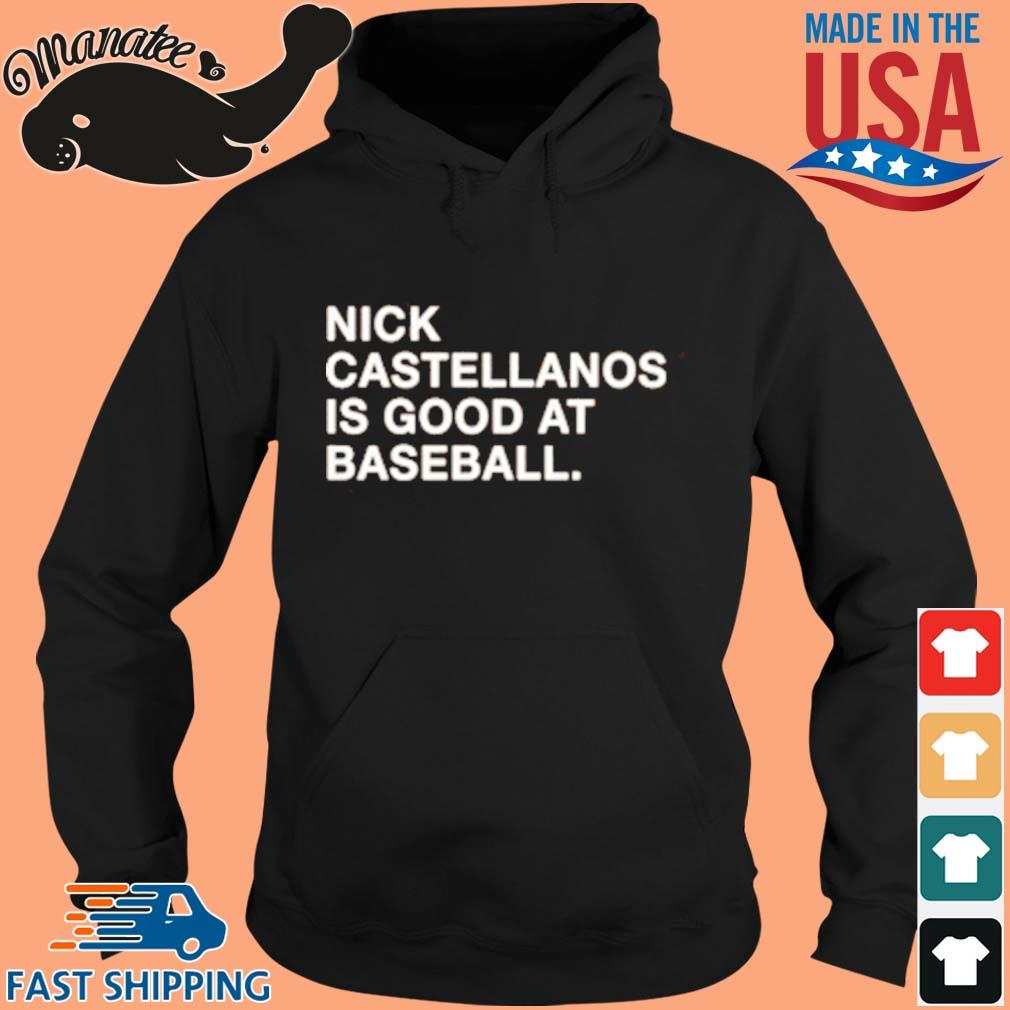 Nick Castellanos Is Good At Baseball 2021 Shirt hoodie den