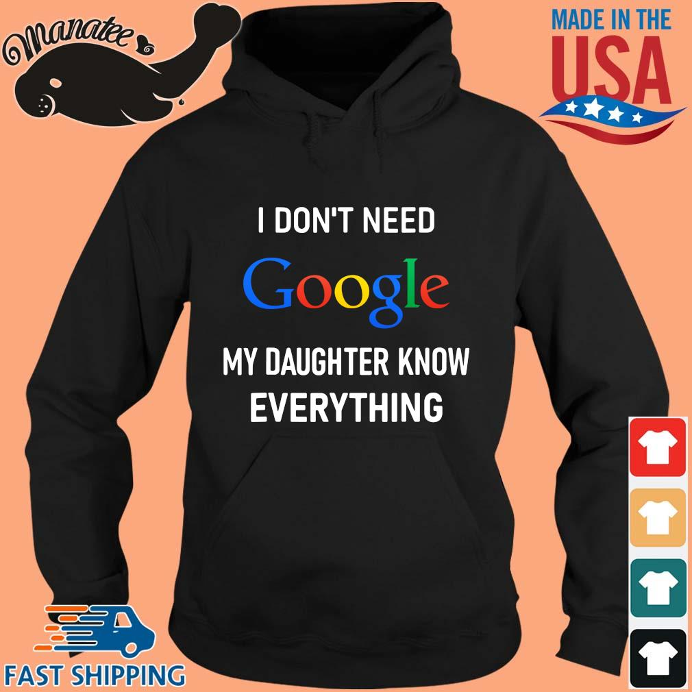 I don't need google my daughter know everything shirt,Sweater, Hoodie, And Long Sleeved, Ladies ...