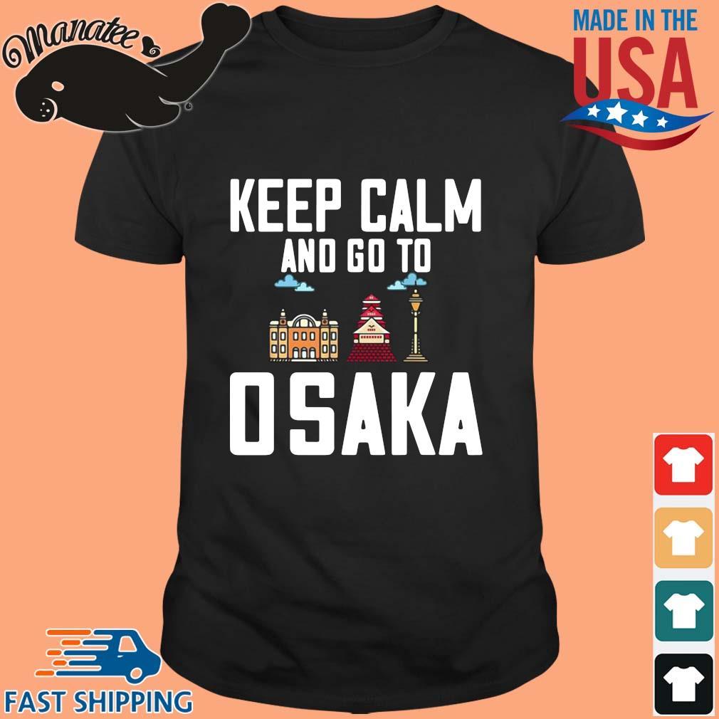 Keep calm and go to Osaka shirt