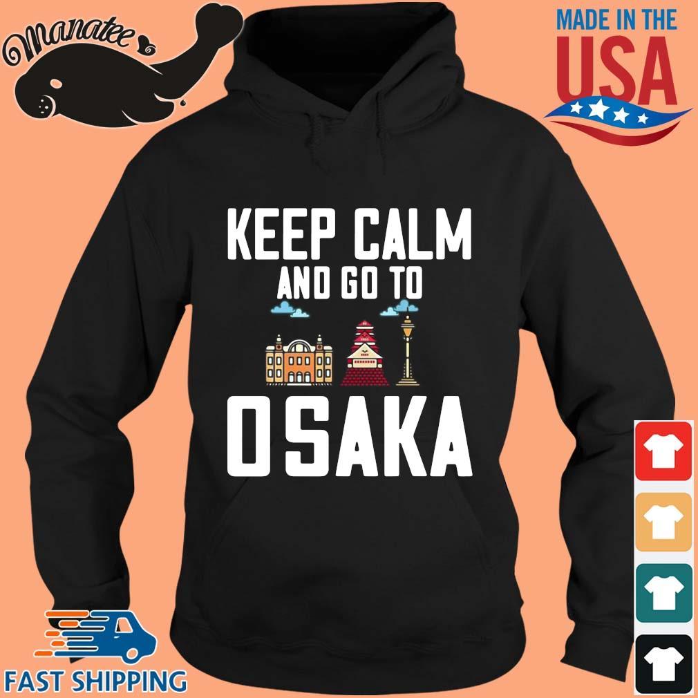 Keep calm and go to Osaka s hoodie den