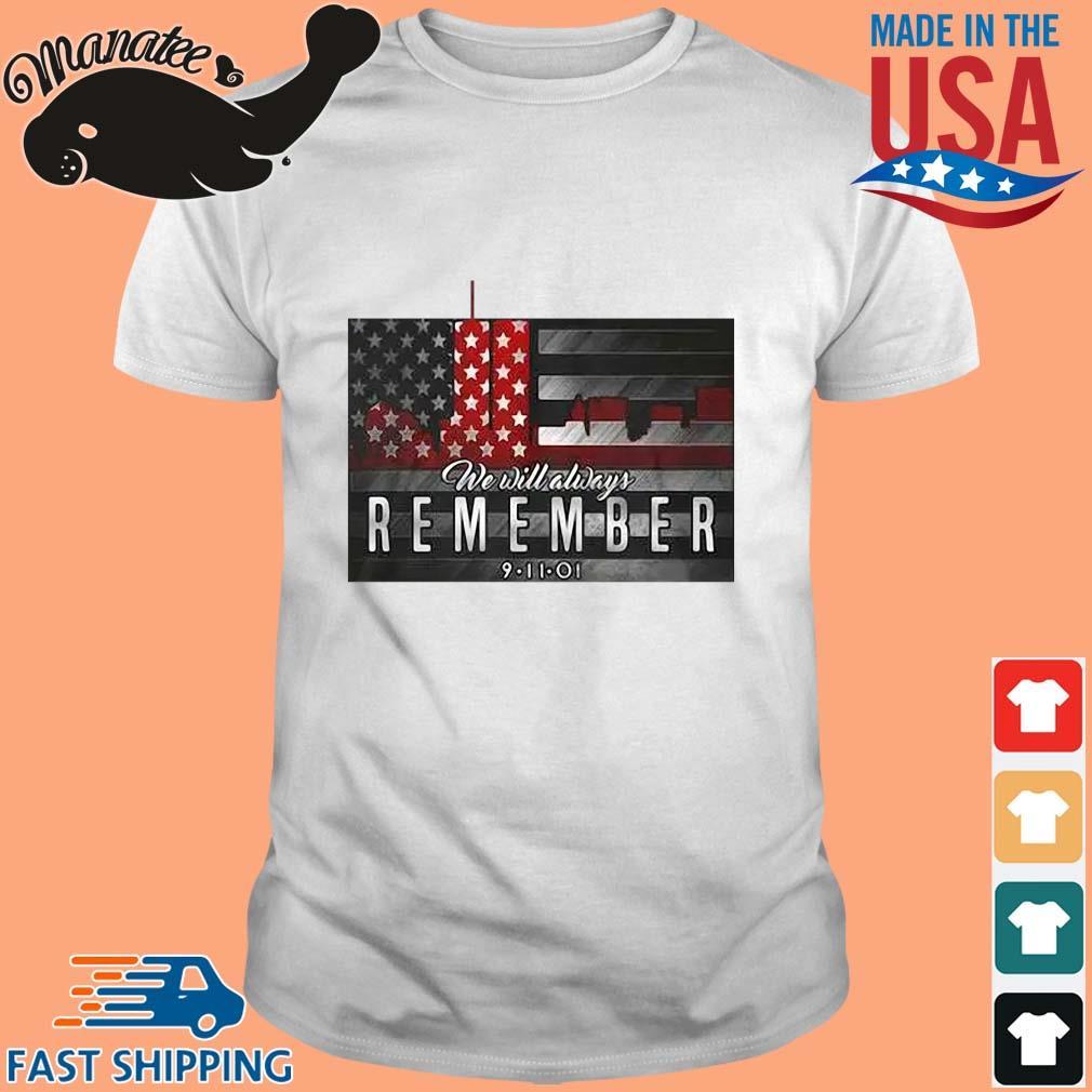 We Will Always Remember 9 11 01 Shirt Masswerks Store