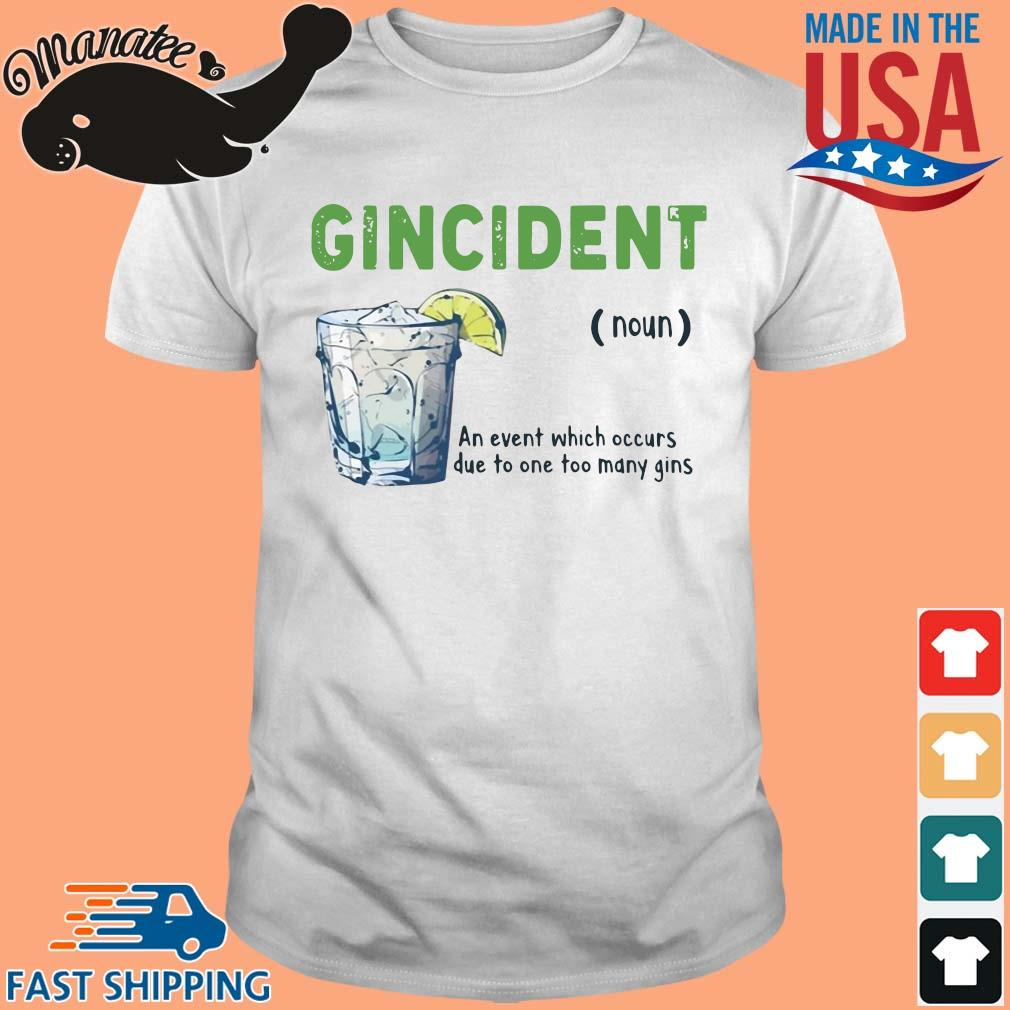 12-front-Gincident noun an event which occurs due to one to many gins shirt-tee