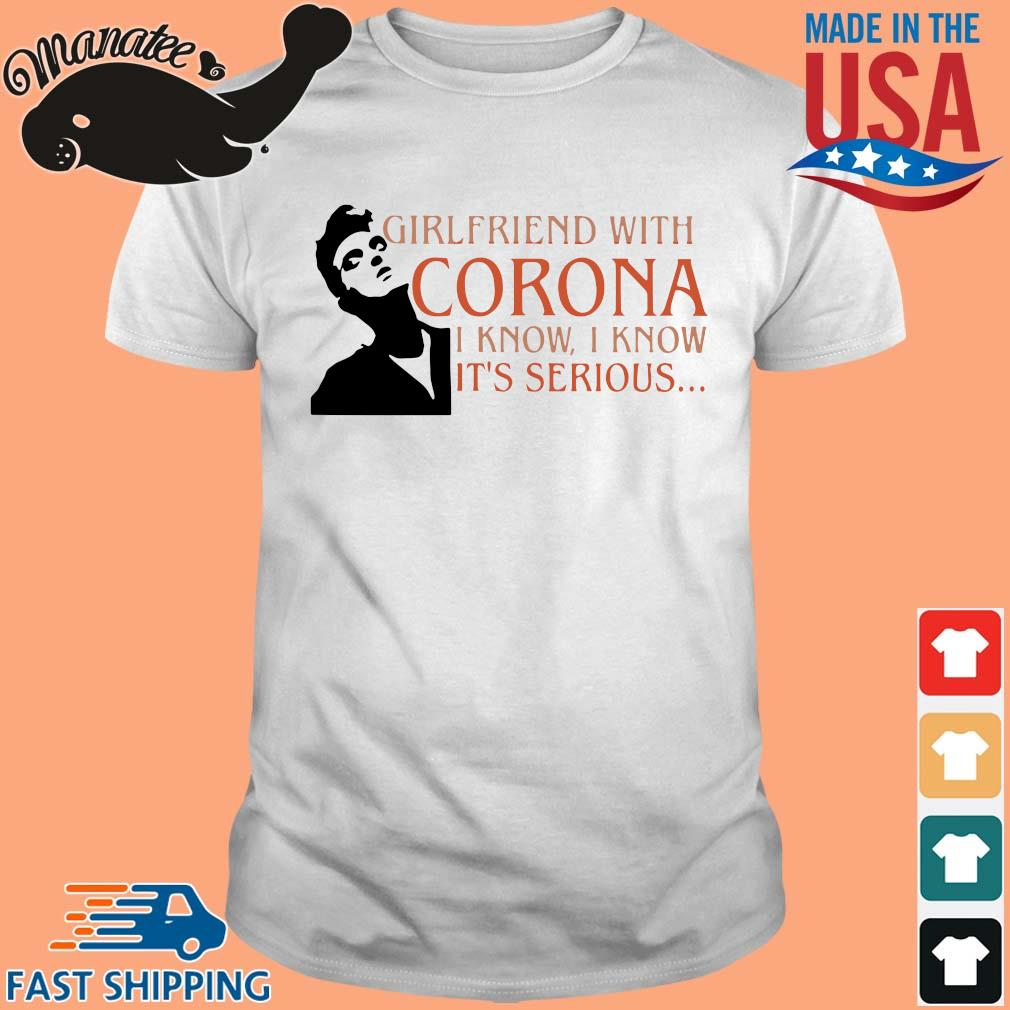 13-front-Girlfriend with corona I know I know it's serious shirt-tee