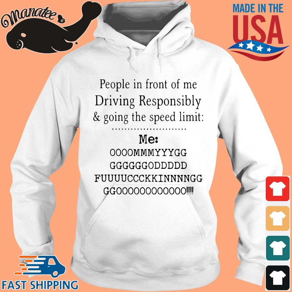16-front-People in front of me driving responsibly and going the speed limit shirt-tee hoodie trang