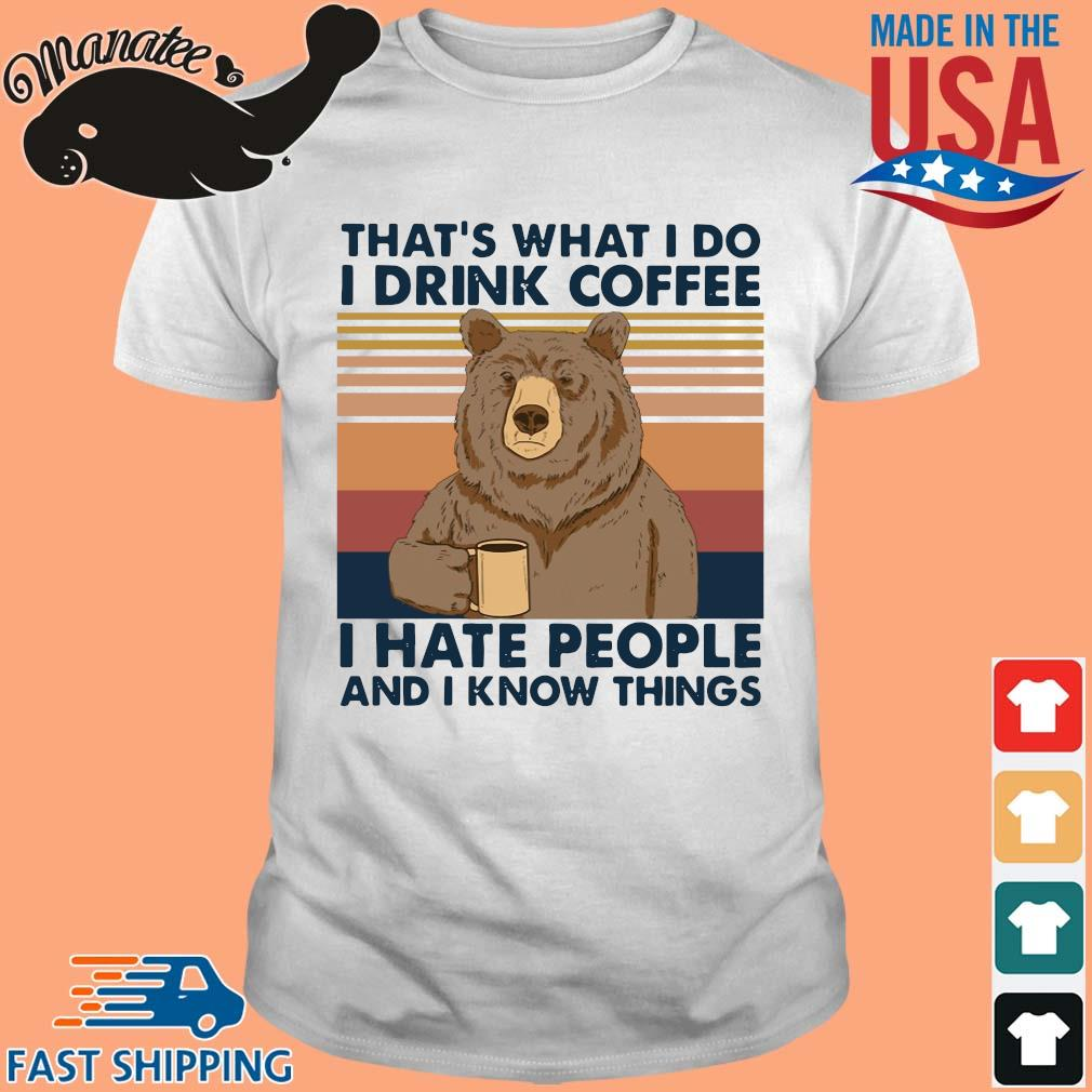 2-front-Bear that's what I do I drink coffee I hate people and I know things vintage funny shirt-tee