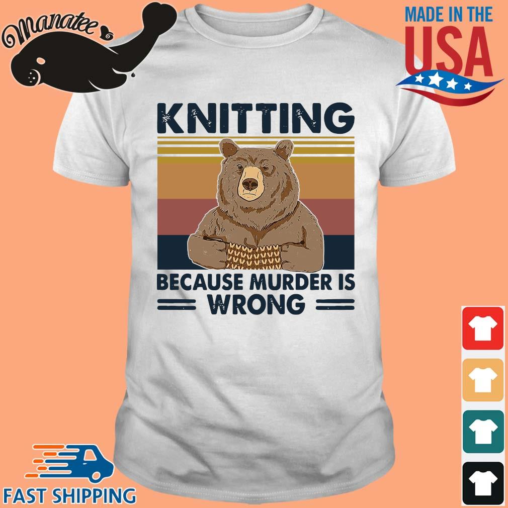 Bear knitting because murder is wrong vintage shirts