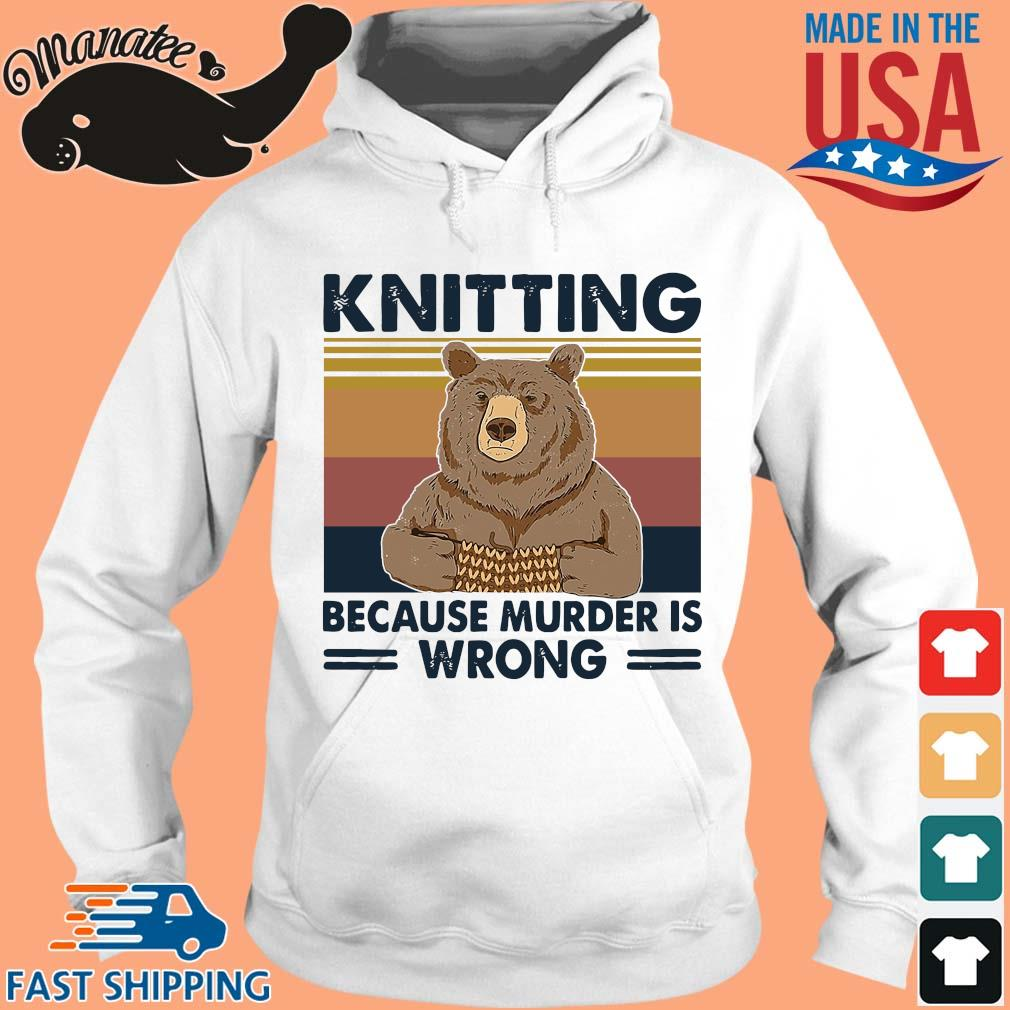 Bear knitting because murder is wrong vintage shirts hoodie trang