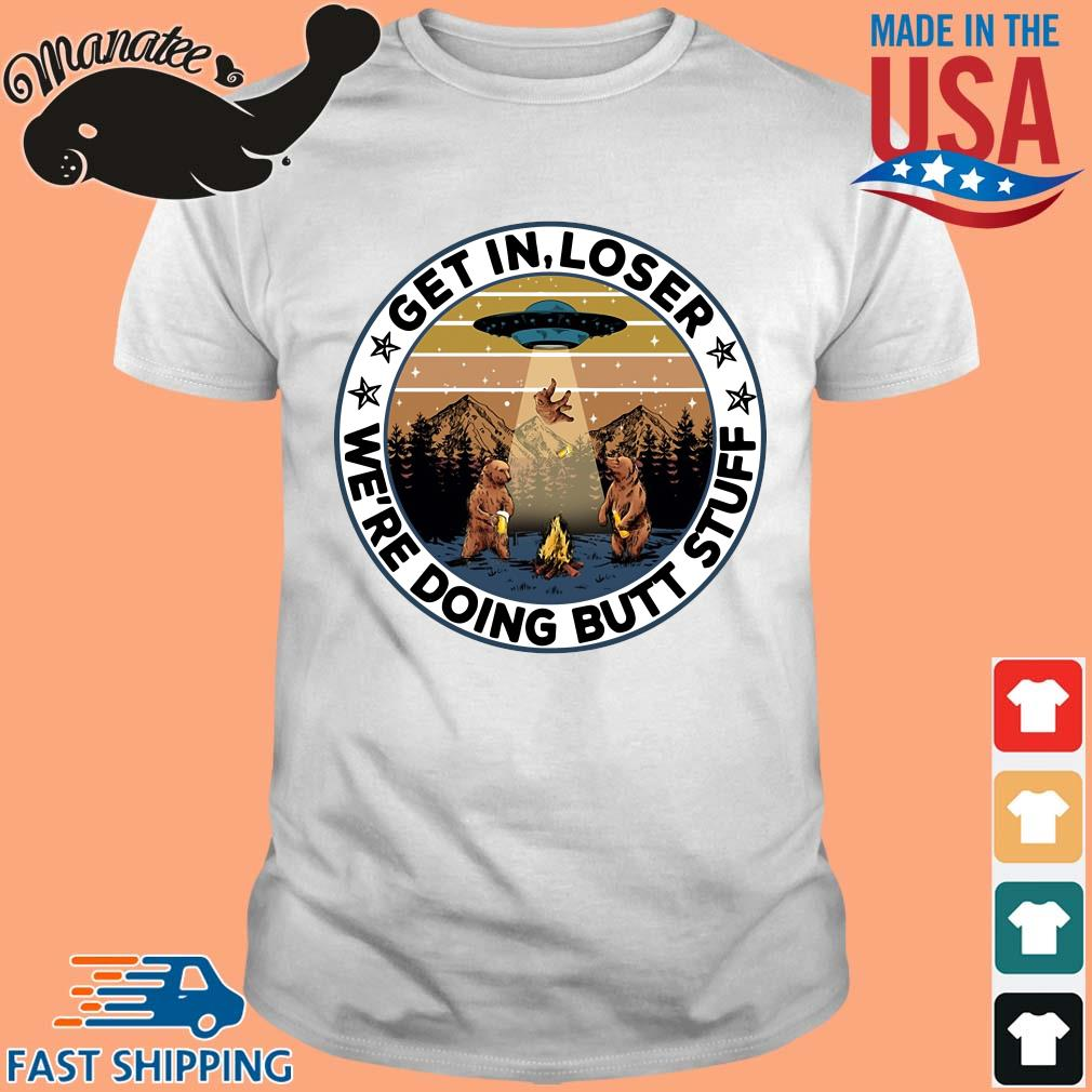 Bear UFO get in loser we're doing but stuff vintage shirt