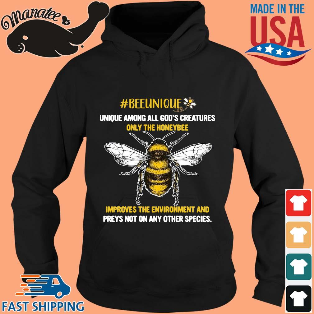 Beeunique unique among all God's creatures only the honeybee s hoodie den