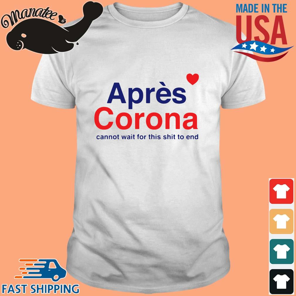 Apres corona cannot wait for this shit to end heart shirt