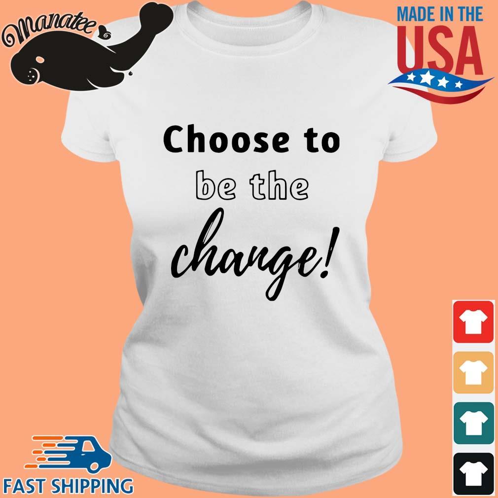 Choose to be the change s Ladies trang