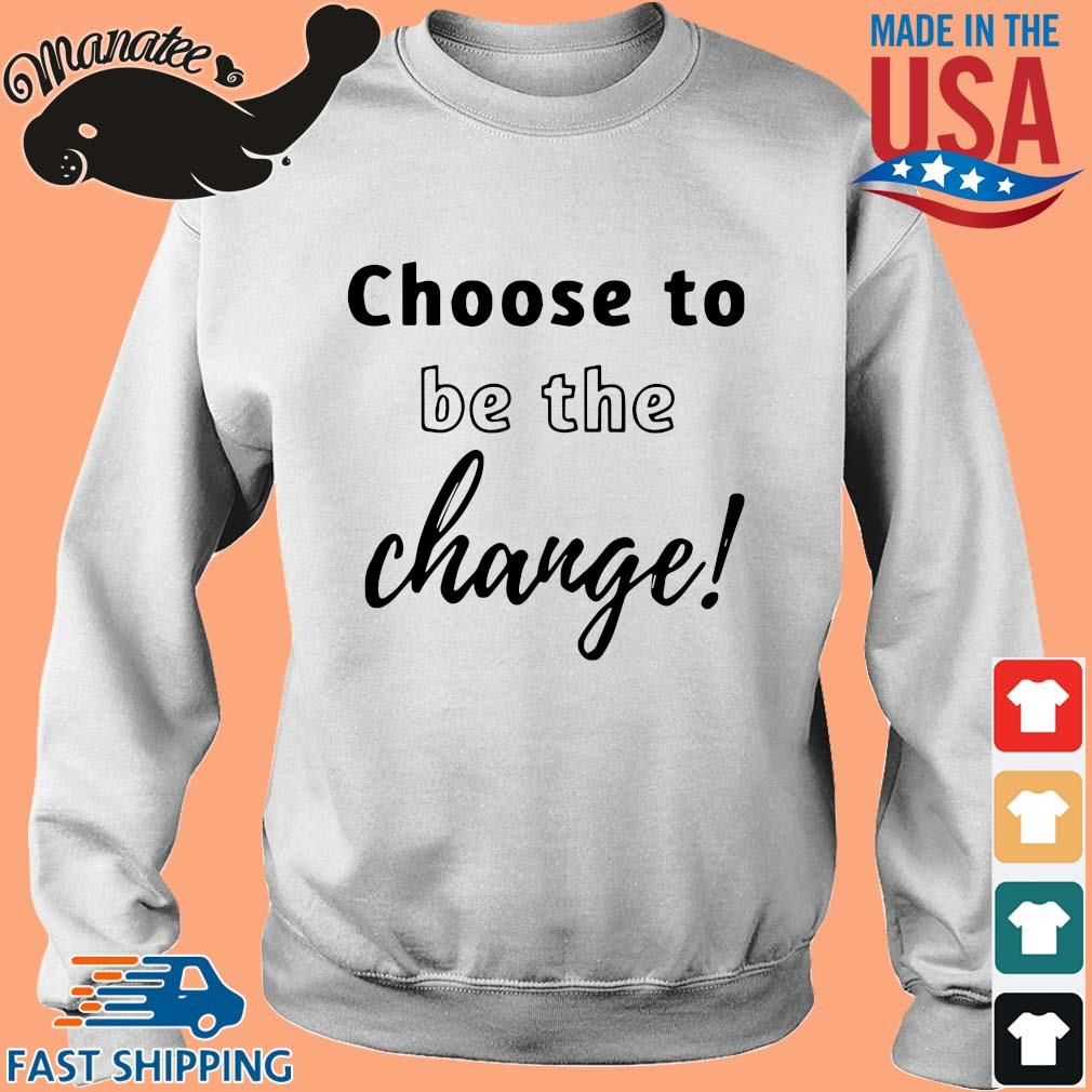Choose to be the change s Sweater trang