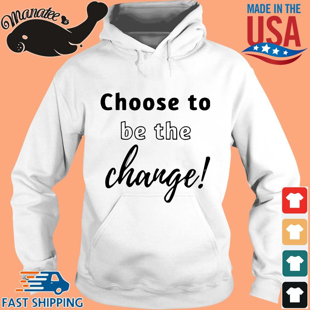 Choose to be the change s hoodie trang