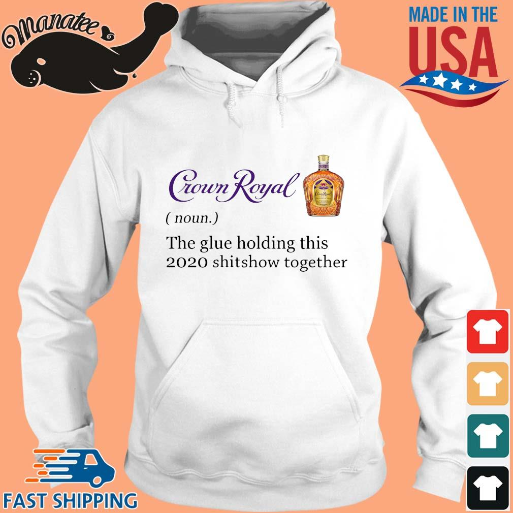 Crown Royal the glue holding this 2020 shitshow together s hoodie trang