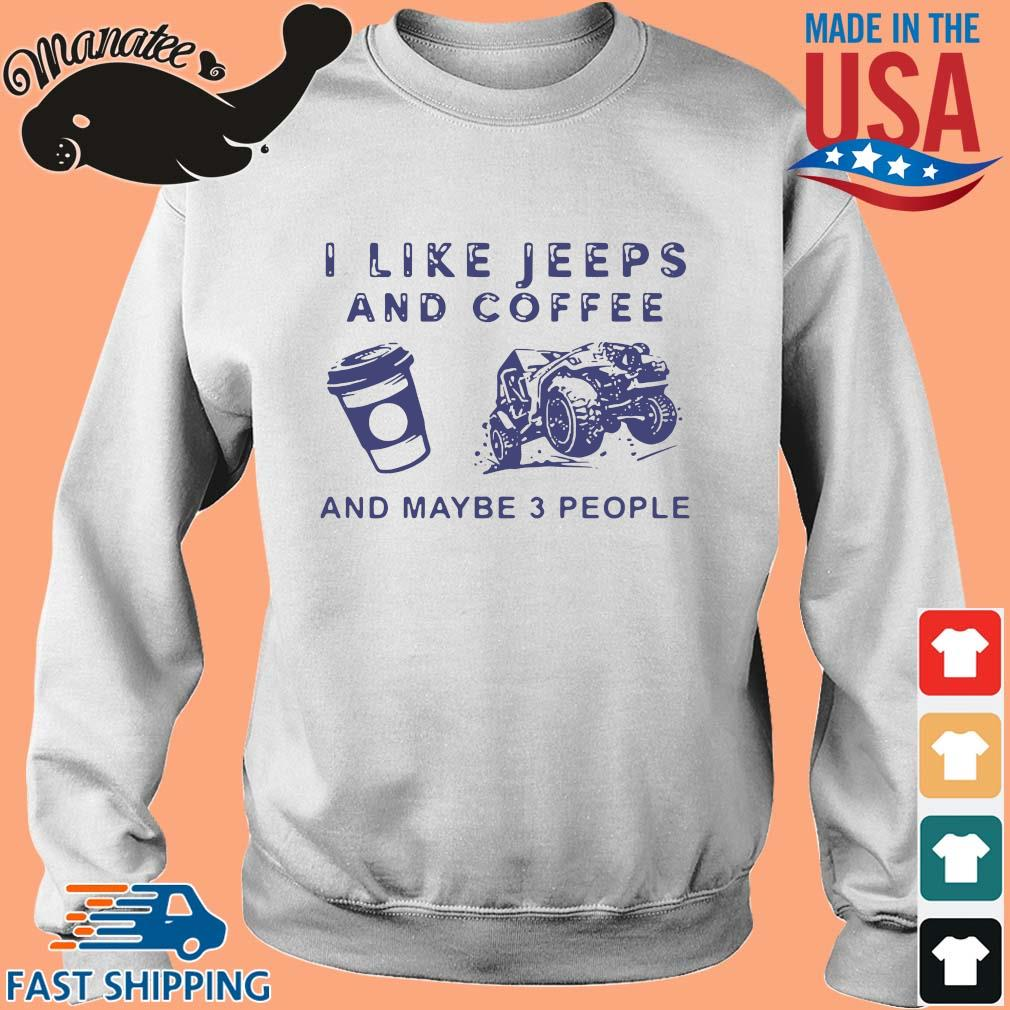 I like jeeps and coffee and maybe 3 people s Sweater trang