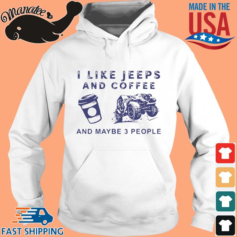 I like jeeps and coffee and maybe 3 people s hoodie trang