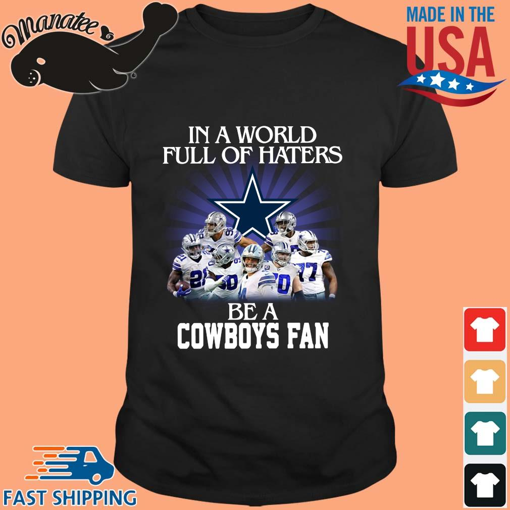 In a world full of haters be a Dallas Cowboys fan shirt