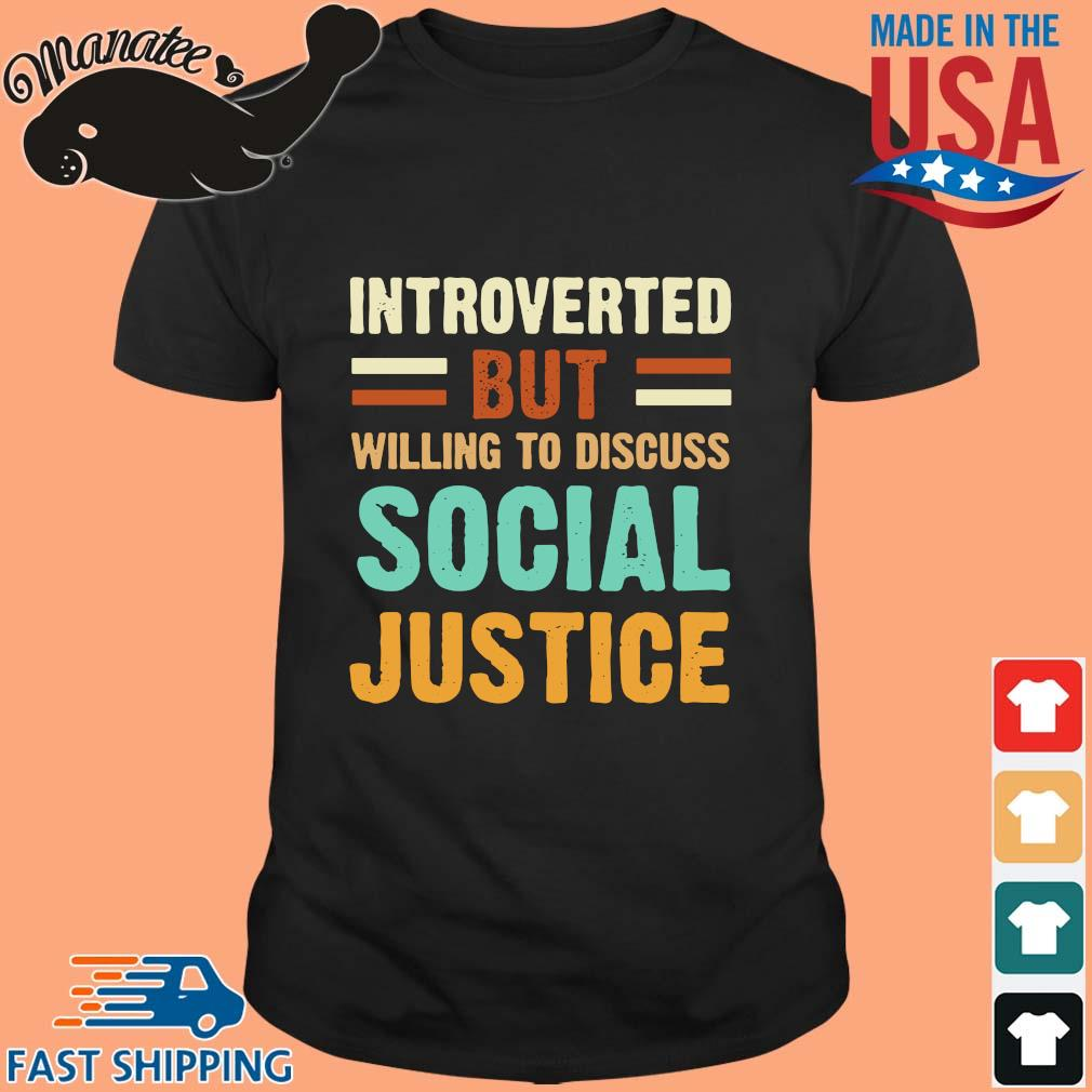 Introverted but willing to discuss social justice vintage shirt
