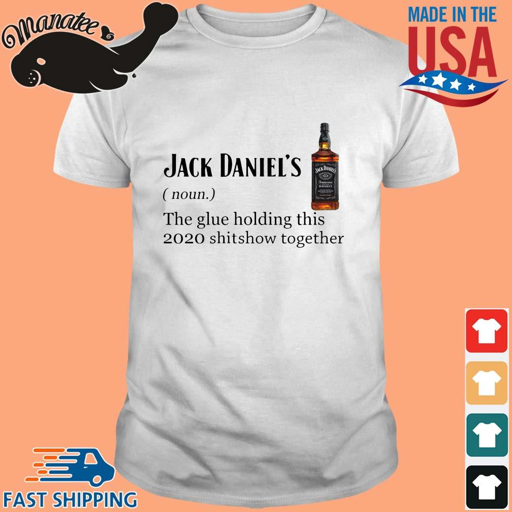 Jack Daniels the glue holding this 2020 shitshow together shirt